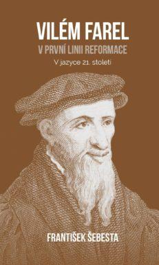 Vilém Farel - v první linii reformace - František Šebesta